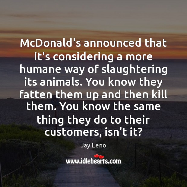 Image, McDonald's announced that it's considering a more humane way of slaughtering its