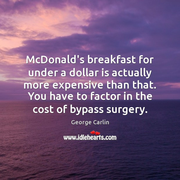 McDonald's breakfast for under a dollar is actually more expensive than that. Image