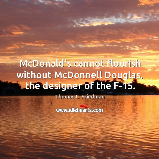 Image, Mcdonald's cannot flourish without mcdonnell douglas, the designer of the f-15.