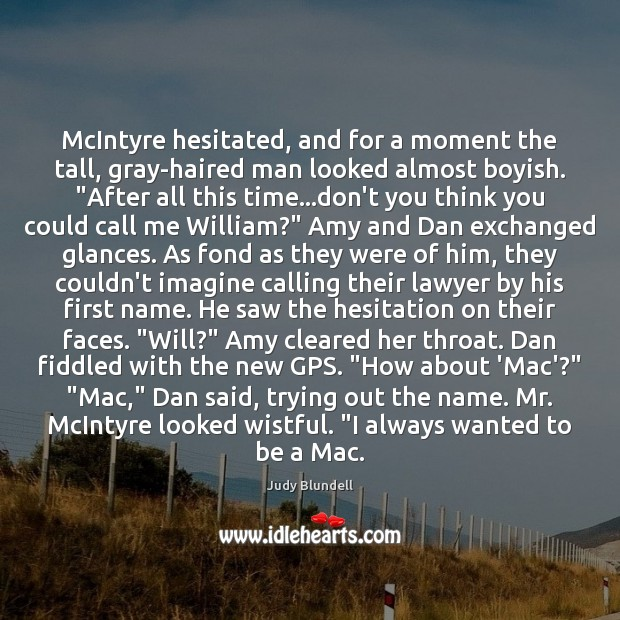 McIntyre hesitated, and for a moment the tall, gray-haired man looked almost Judy Blundell Picture Quote