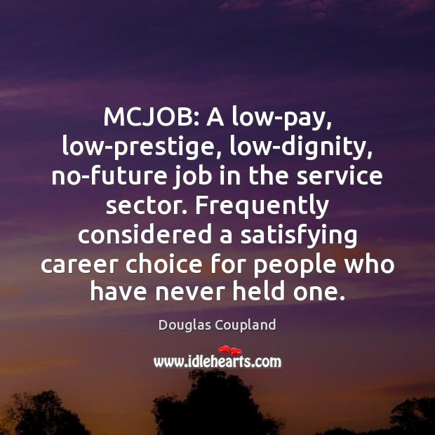 Image, MCJOB: A low-pay, low-prestige, low-dignity, no-future job in the service sector. Frequently