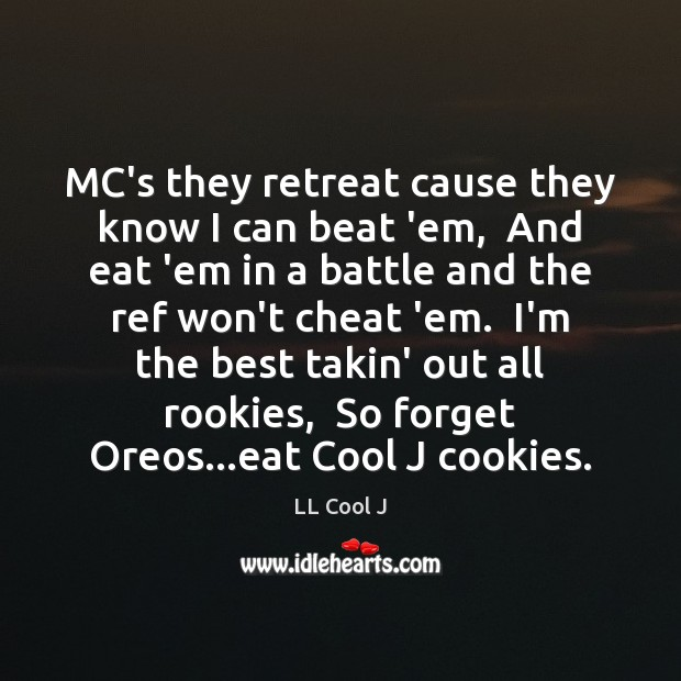 MC's they retreat cause they know I can beat 'em,  And eat LL Cool J Picture Quote