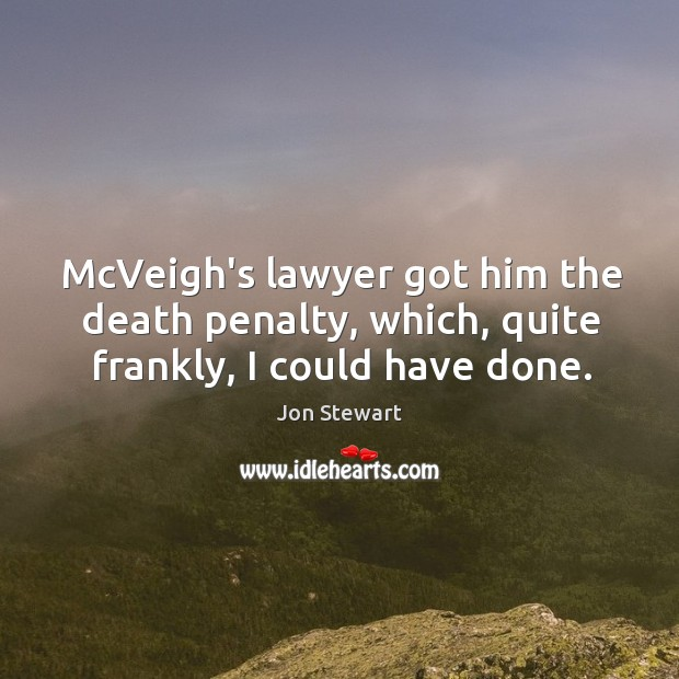McVeigh's lawyer got him the death penalty, which, quite frankly, I could have done. Image