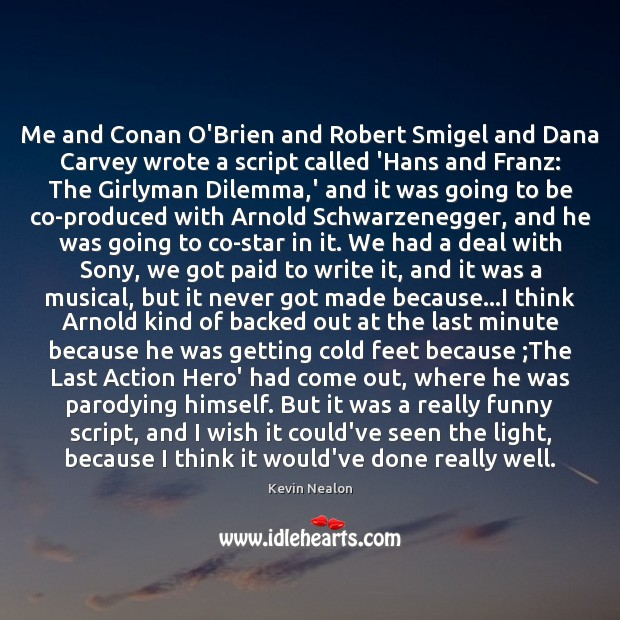 Image, Me and Conan O'Brien and Robert Smigel and Dana Carvey wrote a