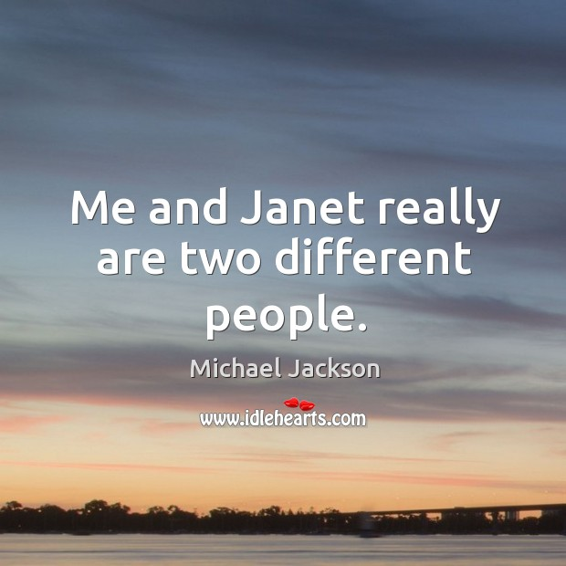 Image, Me and janet really are two different people.