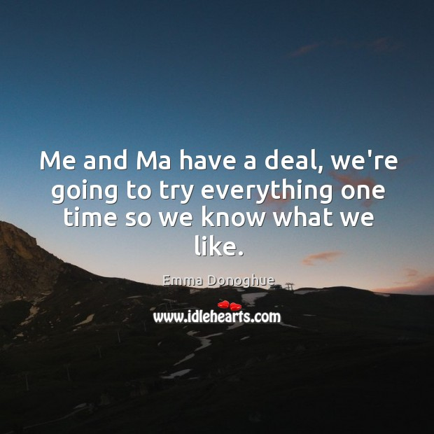 Me and Ma have a deal, we're going to try everything one time so we know what we like. Image