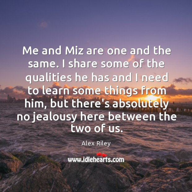 Image, Me and Miz are one and the same. I share some of