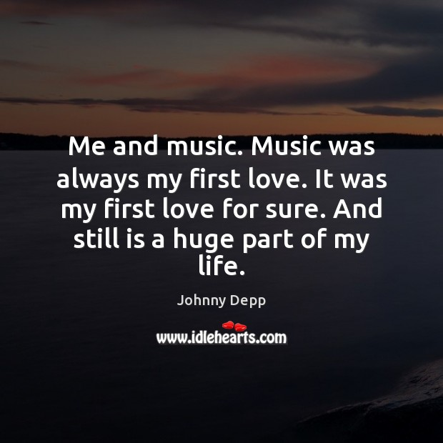Image, Me and music. Music was always my first love. It was my