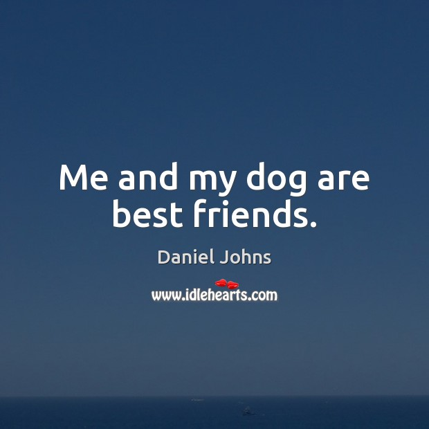 Me and my dog are best friends. Best Friend Quotes Image