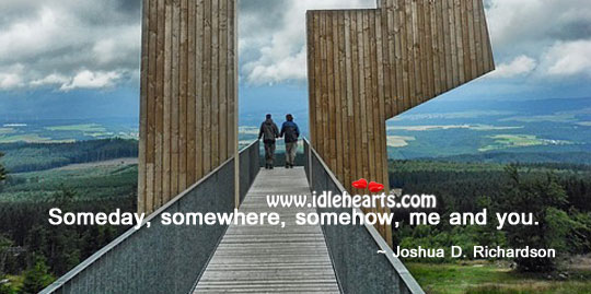 Someday, somewhere, somehow, me and you. Image