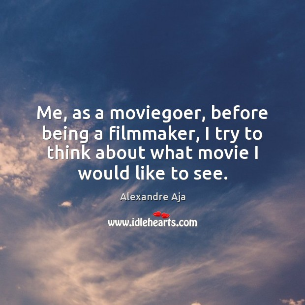 Me, as a moviegoer, before being a filmmaker, I try to think Image