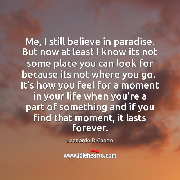 Me, I still believe in paradise. But now at least I know Image