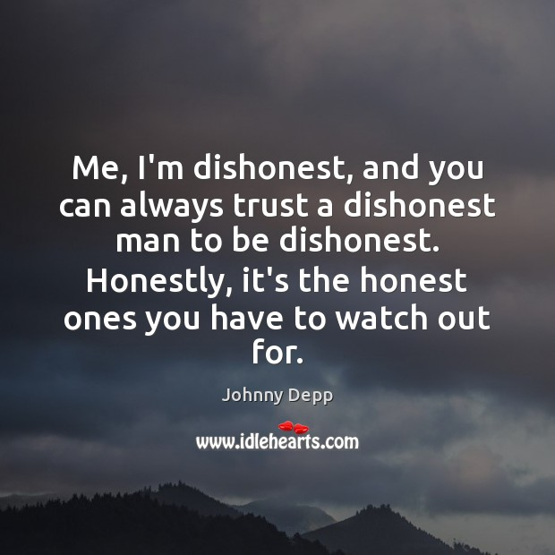 Image, Me, I'm dishonest, and you can always trust a dishonest man to