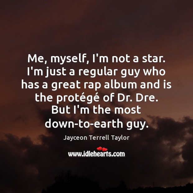 Me, myself, I'm not a star. I'm just a regular guy who Image