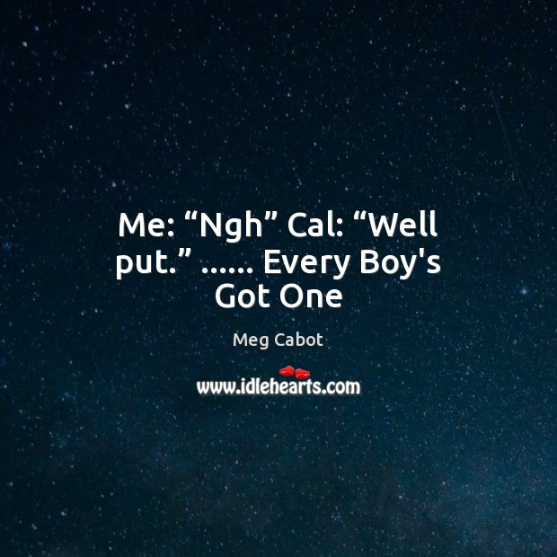 """Me: """"Ngh"""" Cal: """"Well put."""" …… Every Boy's Got One Meg Cabot Picture Quote"""