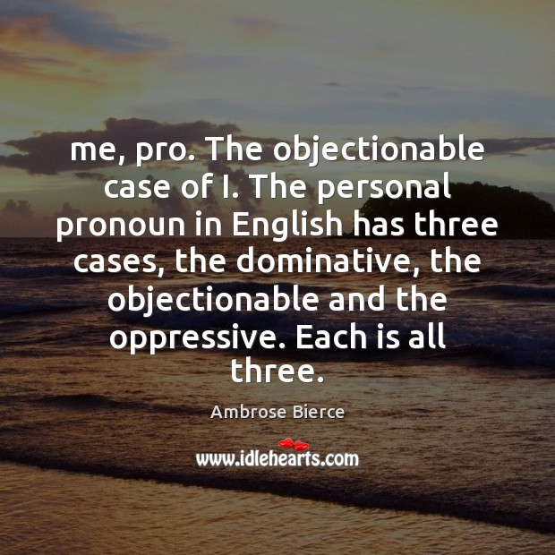 Image, Me, pro. The objectionable case of I. The personal pronoun in English