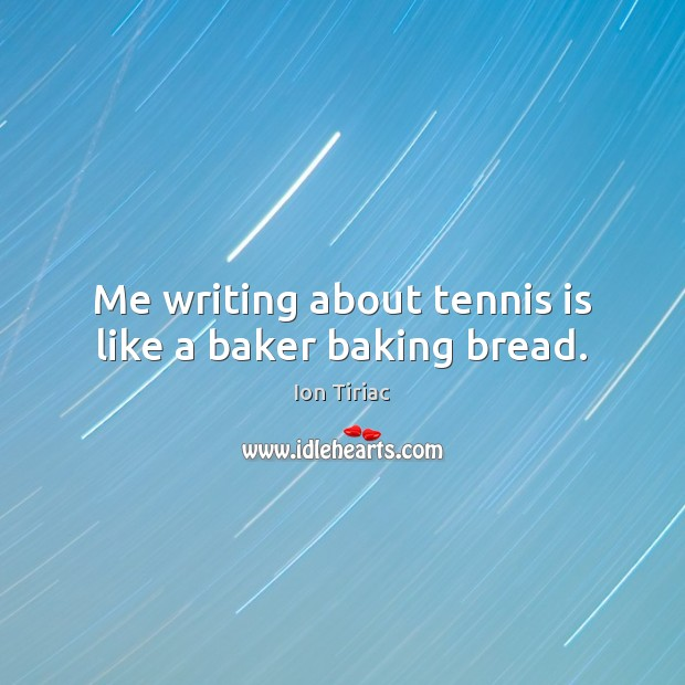 Image, Me writing about tennis is like a baker baking bread.