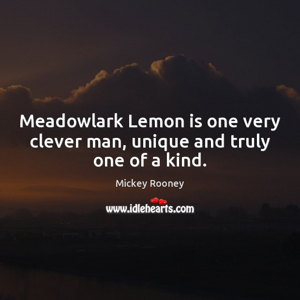 Meadowlark Lemon is one very clever man, unique and truly one of a kind. Clever Quotes Image