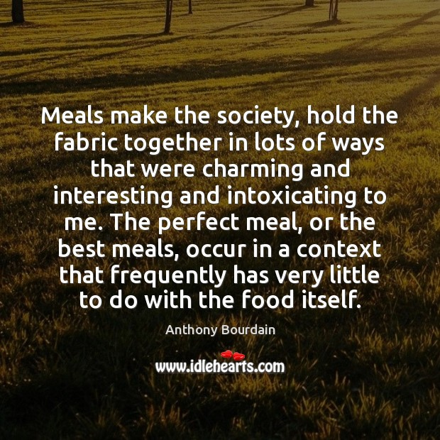 Image, Meals make the society, hold the fabric together in lots of ways