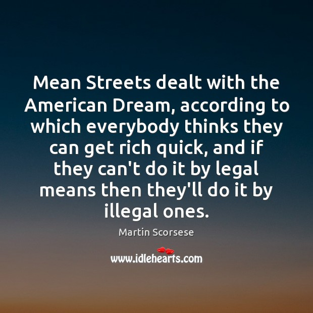 Image, Mean Streets dealt with the American Dream, according to which everybody thinks