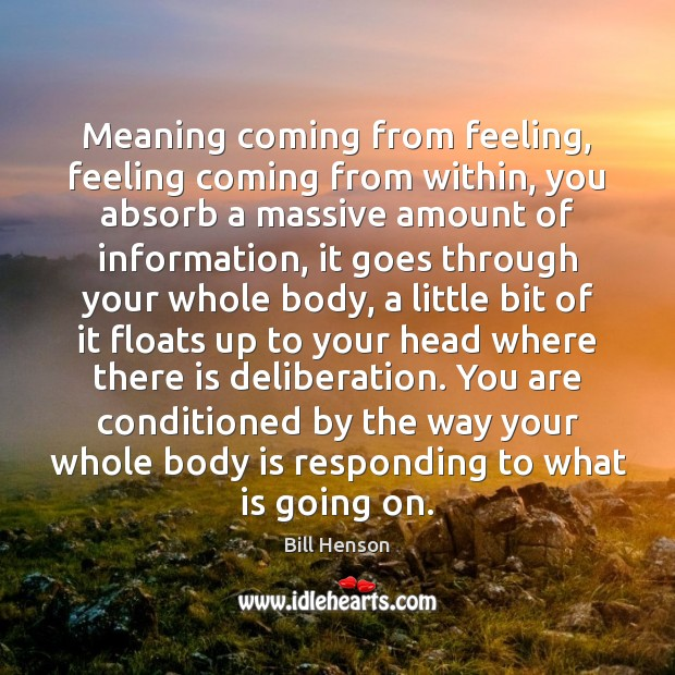 Image, Meaning coming from feeling, feeling coming from within, you absorb a massive
