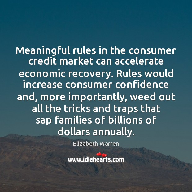 Meaningful rules in the consumer credit market can accelerate economic recovery. Rules Elizabeth Warren Picture Quote