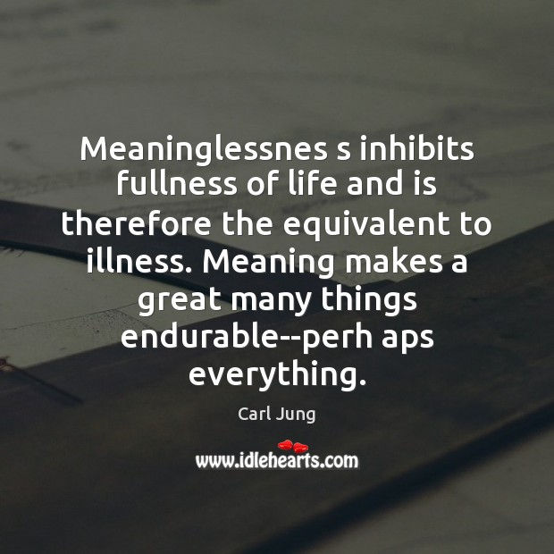 Meaninglessnes s inhibits fullness of life and is therefore the equivalent to Carl Jung Picture Quote