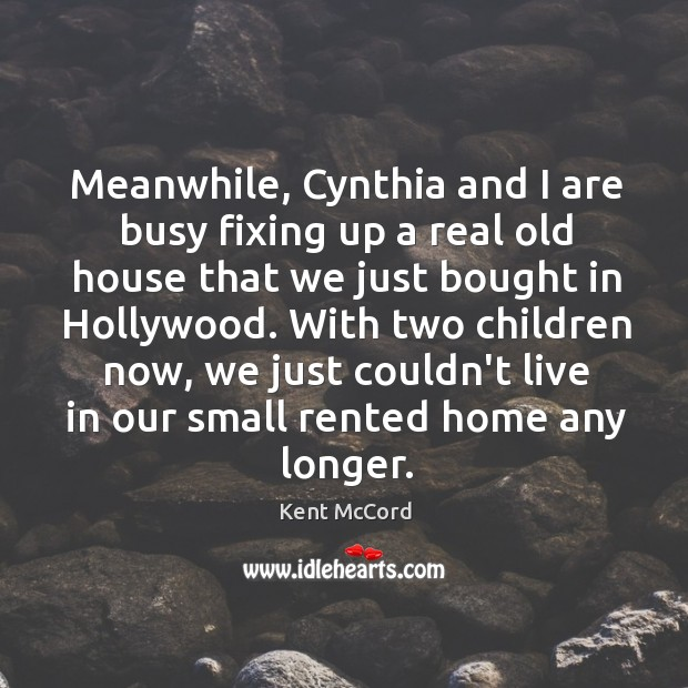 Image, Meanwhile, Cynthia and I are busy fixing up a real old house