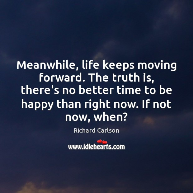 Meanwhile, life keeps moving forward. The truth is, there's no better time Image