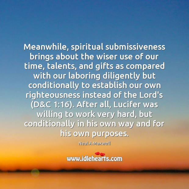 Image, Meanwhile, spiritual submissiveness brings about the wiser use of our time, talents,