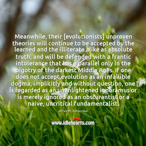 Image, Meanwhile, their [evolutionists] unproven theories will continue to be accepted by the