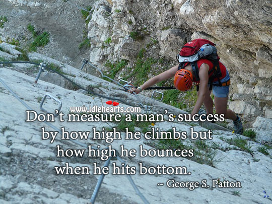 Image, Don't measure a man's success by how high he climbs