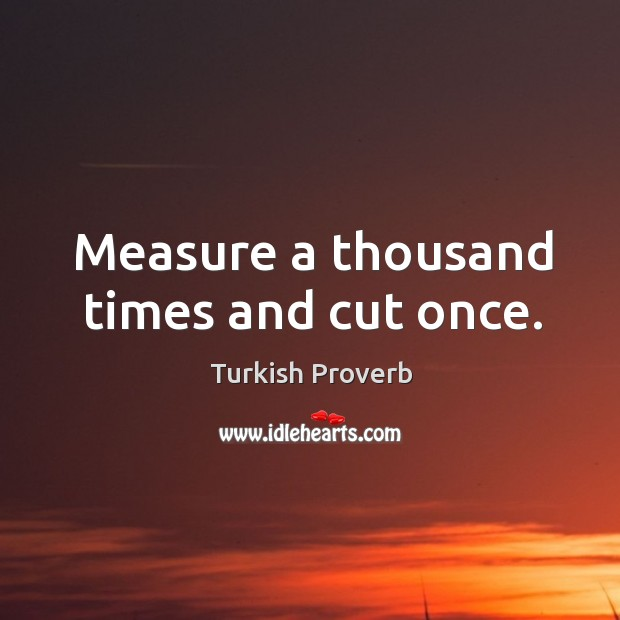 Measure a thousand times and cut once. Turkish Proverbs Image