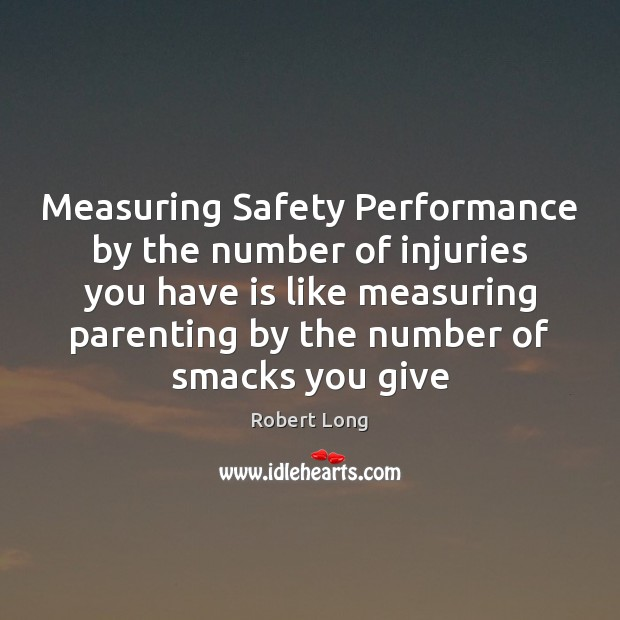 Measuring Safety Performance by the number of injuries you have is like Image