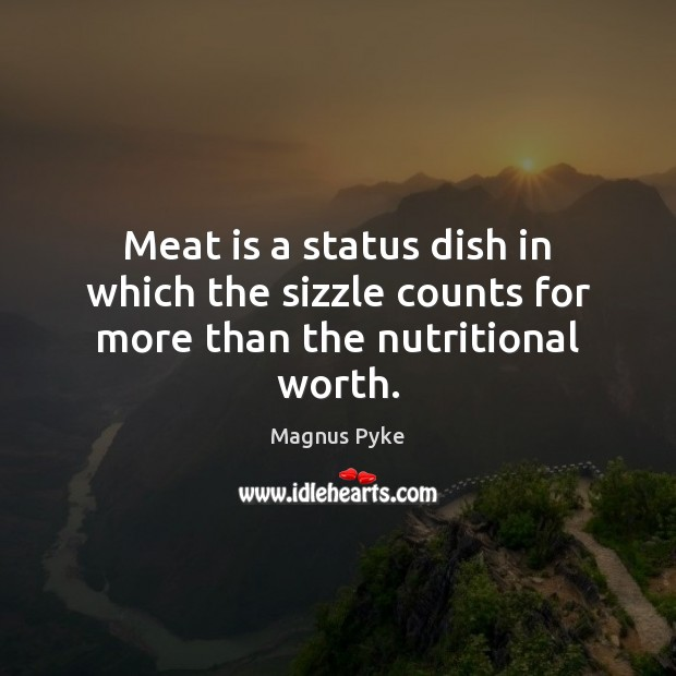 Meat is a status dish in which the sizzle counts for more than the nutritional worth. Image