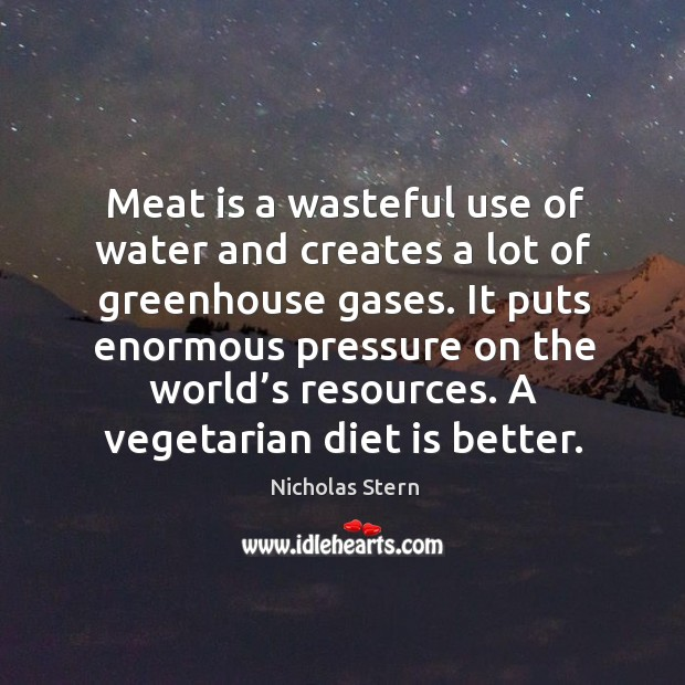 Meat is a wasteful use of water and creates a lot of greenhouse gases. Diet Quotes Image