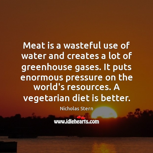 Meat is a wasteful use of water and creates a lot of Diet Quotes Image