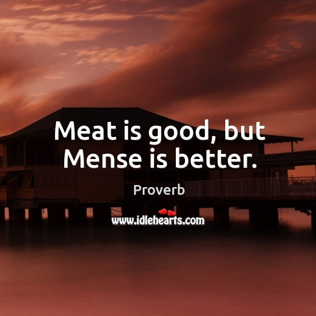 Meat is good, but mense is better. Image