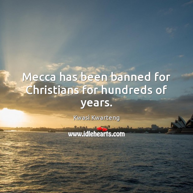 Mecca has been banned for Christians for hundreds of years. Image