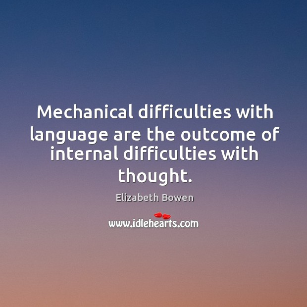 Mechanical difficulties with language are the outcome of internal difficulties with thought. Image