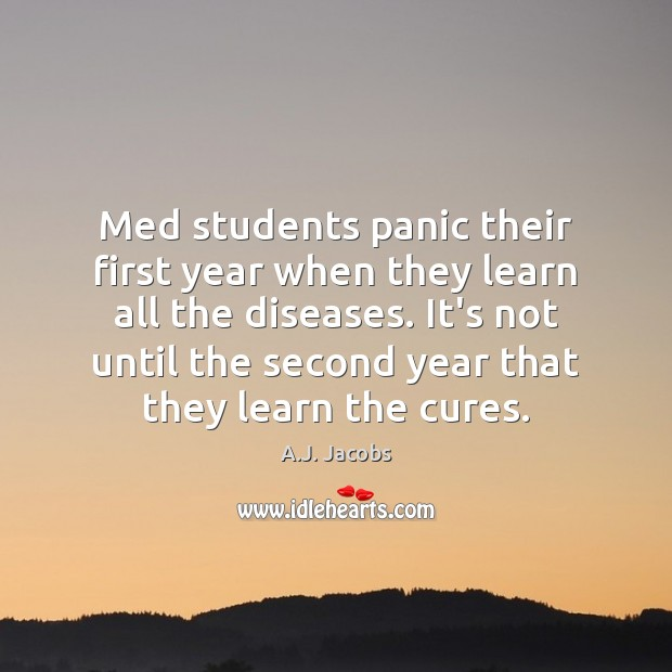Image, Med students panic their first year when they learn all the diseases.