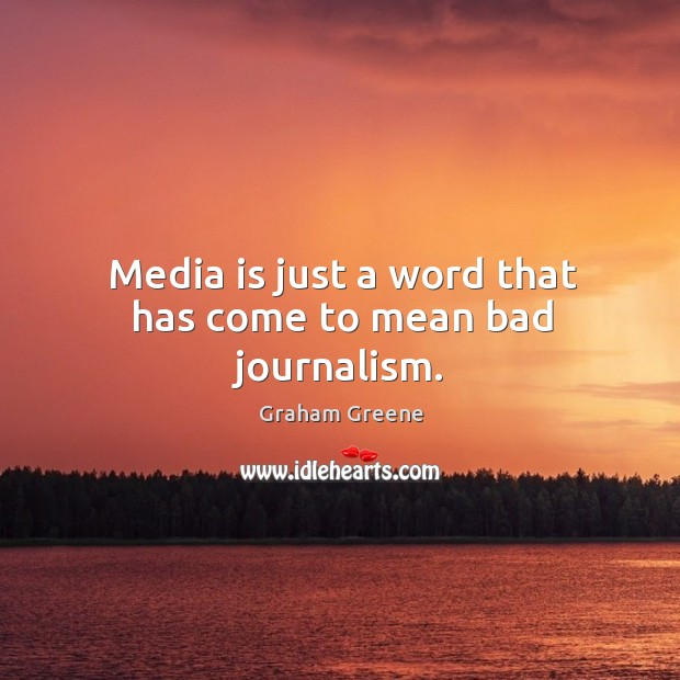 Media is just a word that has come to mean bad journalism. Image