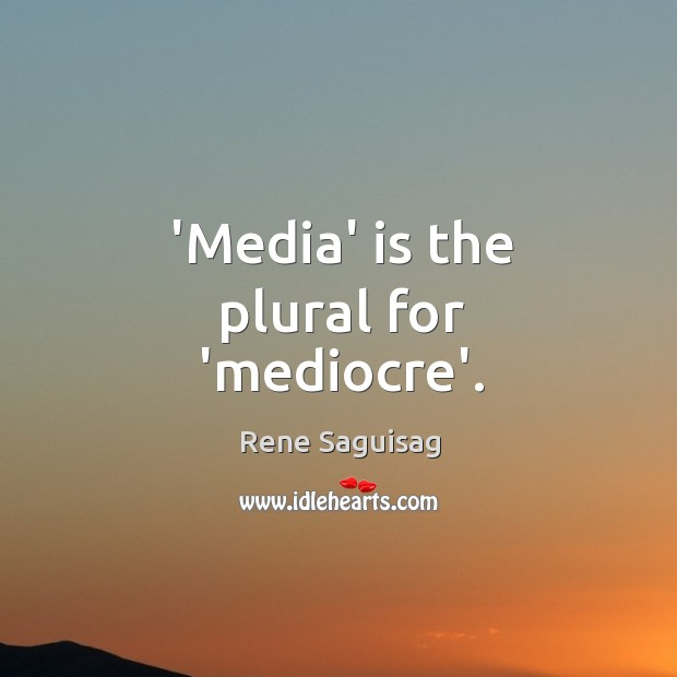 'Media' is the plural for 'mediocre'. Image