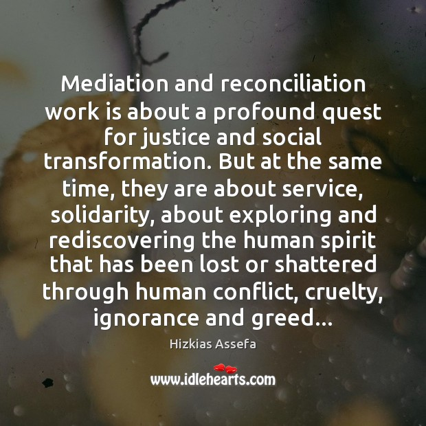 Mediation and reconciliation work is about a profound quest for justice and Work Quotes Image