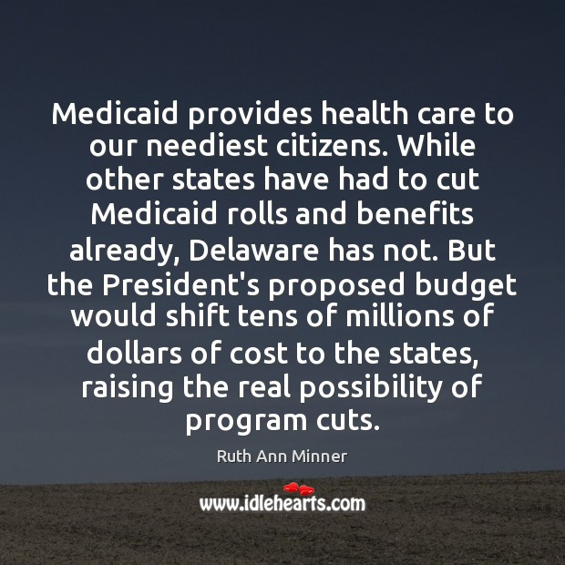 Image, Medicaid provides health care to our neediest citizens. While other states have