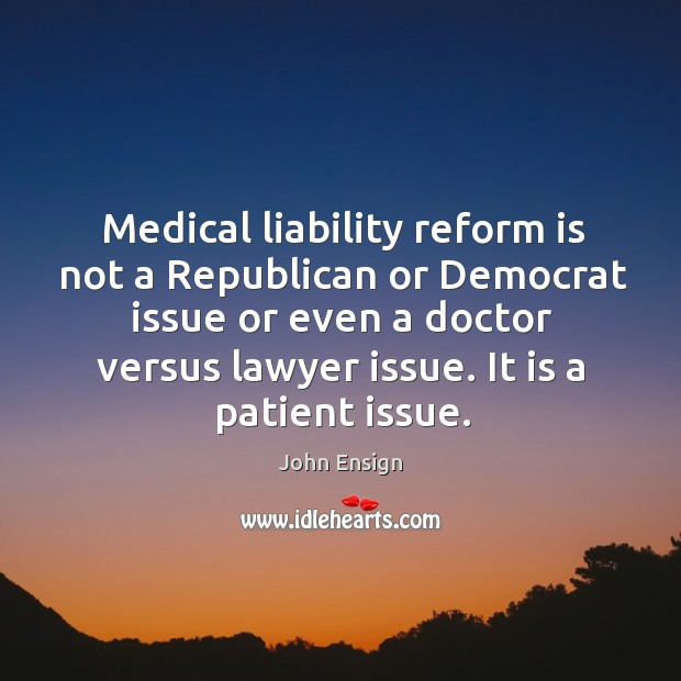Medical liability reform is not a republican or democrat issue or even a doctor versus Image
