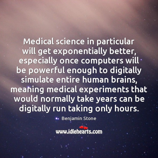 Image, Medical science in particular will get exponentially better, especially once computers will