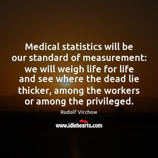 Medical statistics will be our standard of measurement: we will weigh life Image