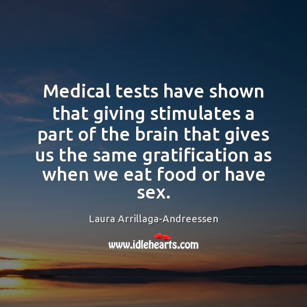 Medical tests have shown that giving stimulates a part of the brain Medical Quotes Image