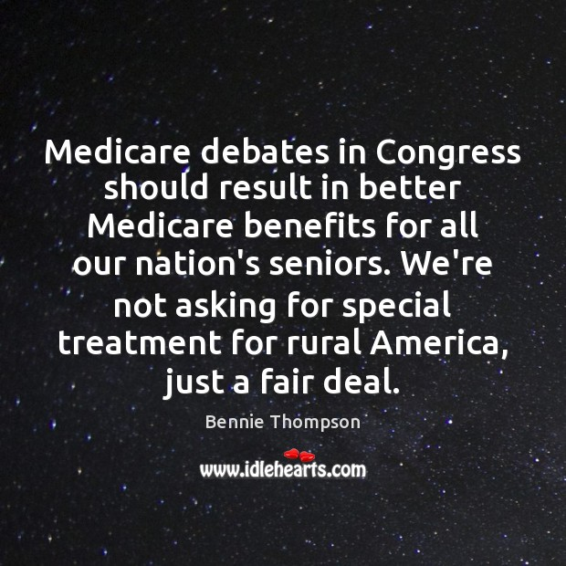 Medicare debates in Congress should result in better Medicare benefits for all Bennie Thompson Picture Quote